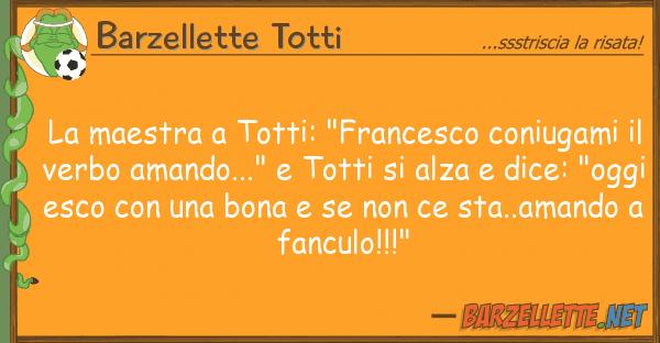 """Barzellette Totti maestra totti: """"francesco coniugami"""