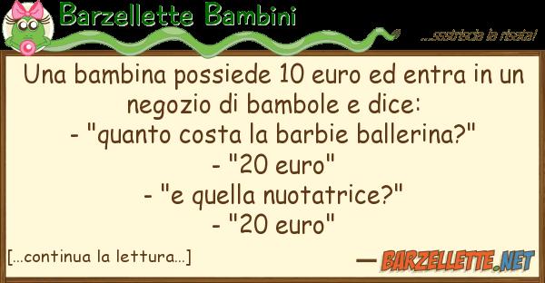 Barzellette Bambini bambina possiede 10 euro entra