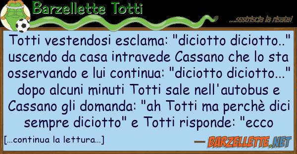 """Barzellette Totti totti vestendosi esclama: """"diciotto dici"""