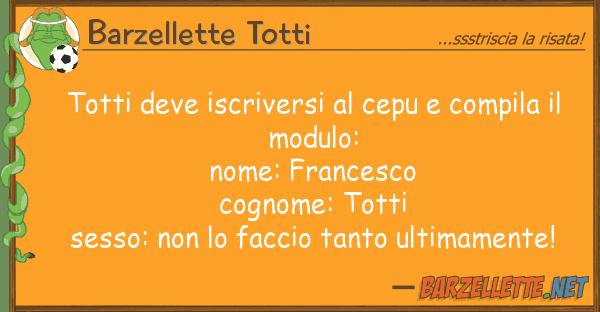 Barzellette Totti totti deve iscriversi cepu compila