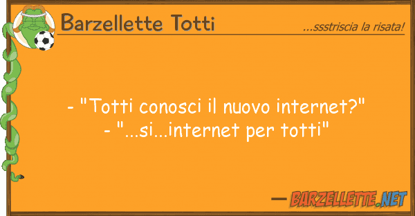"""Barzellette Totti - """"totti conosci nuovo internet?"""" -"""