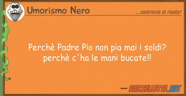 Umorismo Nero perch? padre pio pia mai soldi? pe