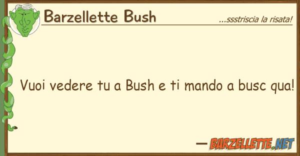 Barzellette Bush vuoi vedere bush mando busc