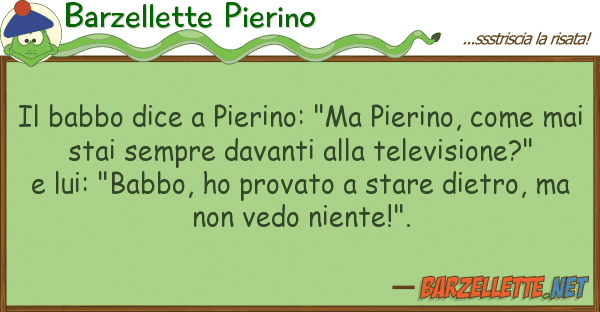 "Barzellette Pierino babbo dice pierino: ""ma pierino, co"