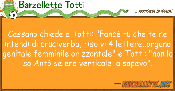 "Barzellette Totti cassano chiede totti: ""fanc? te"