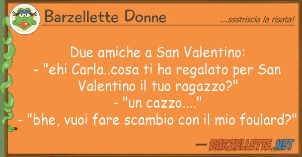 """Barzellette Donne due amiche san valentino: - """"ehi carl"""