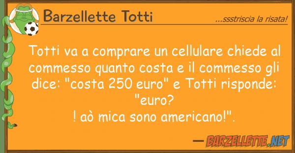 Barzellette Totti totti va comprare cellulare chiede