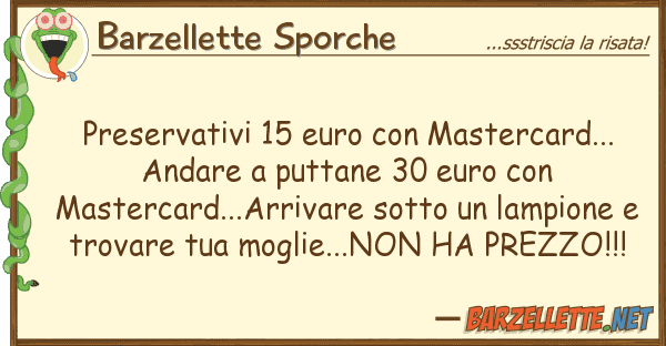 Barzellette Sporche preservativi 15 euro mastercard...