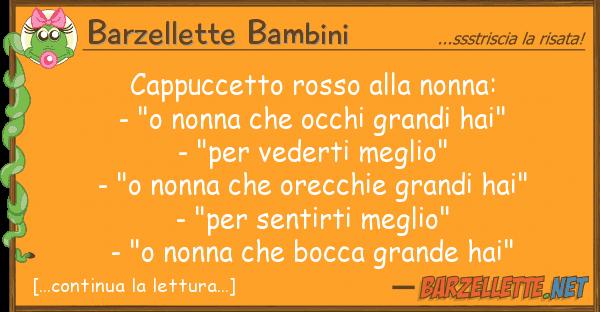 """Barzellette Bambini cappuccetto rosso nonna: - """"o"""