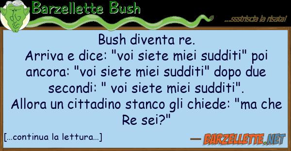 "Barzellette Bush bush diventa re. arriva dice: ""voi s"