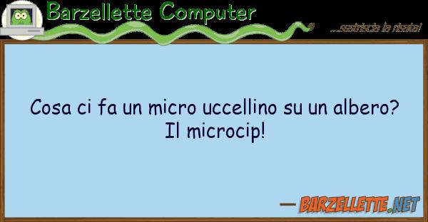 Barzellette Computer cosa fa micro uccellino albe