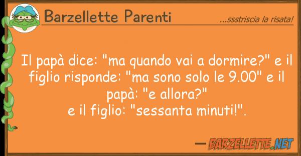 """Barzellette Parenti papà dice: """"ma quando vai dormire?"""