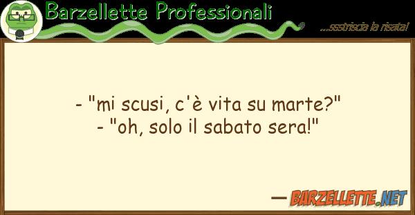 """Barzellette Professionali - """"mi scusi, c'? vita marte?"""" - """"oh,"""