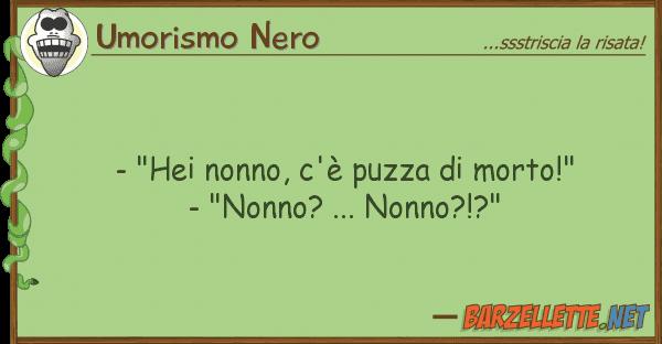"""Umorismo Nero - """"hei nonno, c'? puzza morto!"""" - """"n"""