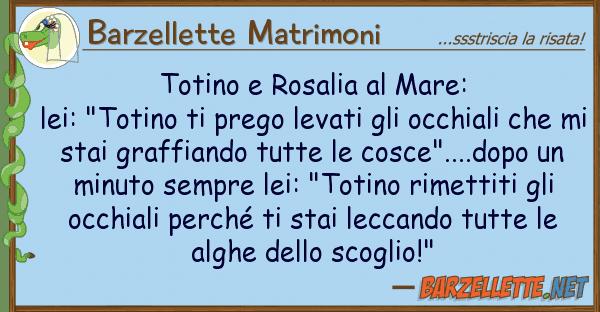 """Barzellette Matrimoni totino rosalia mare: lei: """"totino"""