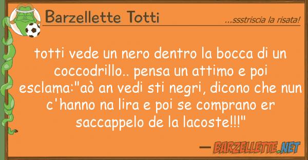Barzellette Totti totti vede nero dentro bocca