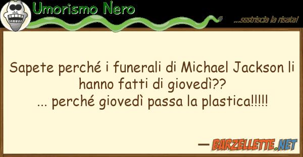 Umorismo Nero sapete perch? funerali michael jack