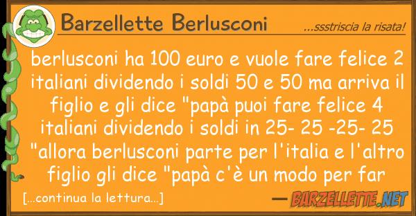 Barzellette Berlusconi berlusconi ha 100 euro vuole fare feli