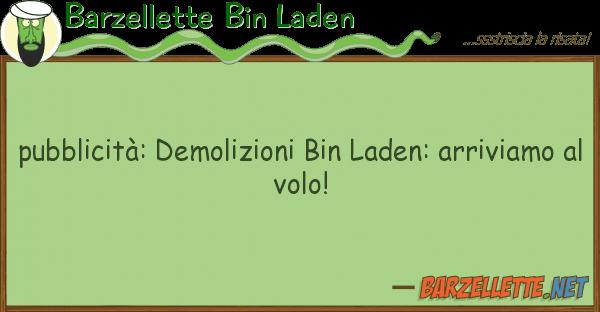 Barzellette Bin Laden pubblicit?: demolizioni bin laden: arriv