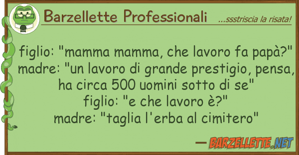 """Barzellette Professionali figlio: """"mamma mamma, lavoro fa pap?"""
