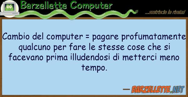 Barzellette Computer cambio computer = pagare profumatame