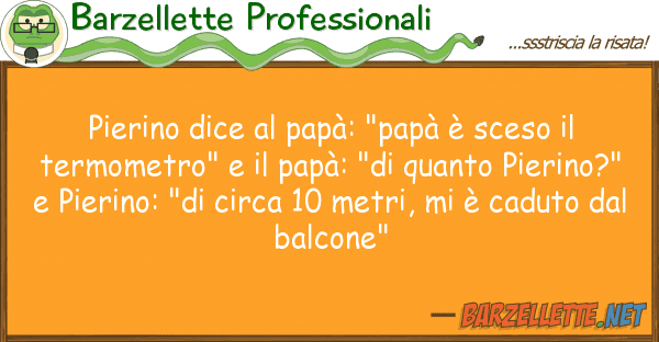 "Barzellette Professionali pierino dice pap?: ""pap? ? sceso t"