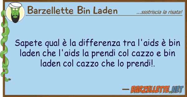 Barzellette Bin Laden sapete qual ? differenza l'aids ?
