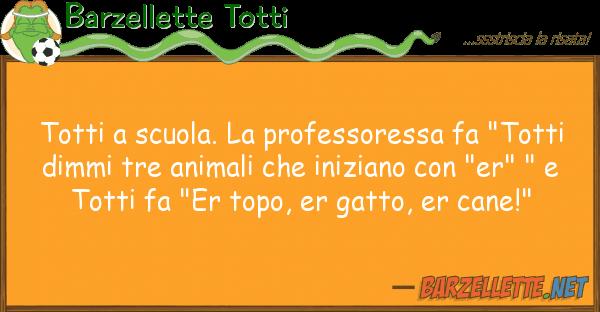 """Barzellette Totti totti scuola. professoressa fa """"tot"""