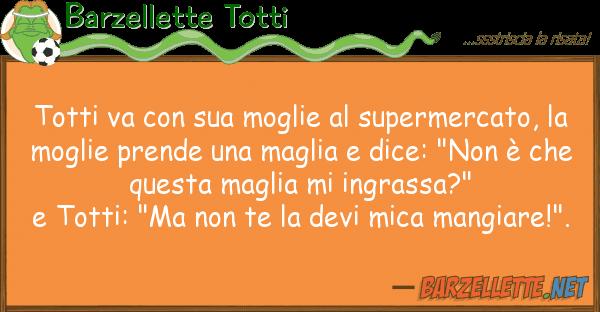 Barzellette Totti totti va moglie supermercato,
