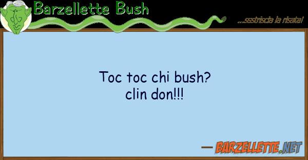 Barzellette Bush toc toc bush? clin don!!!