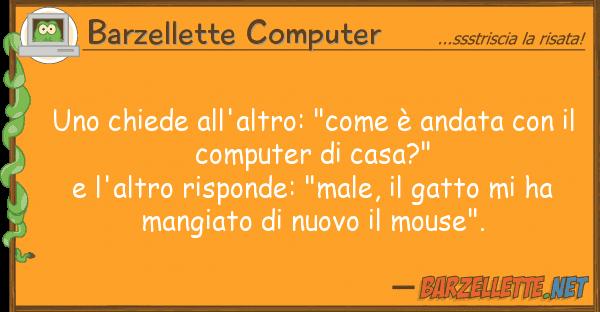 """Barzellette Computer chiede all'altro: """"come ? andata"""