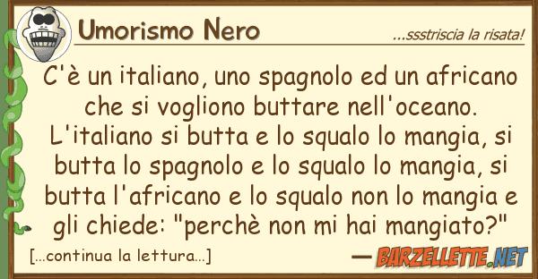 Umorismo Nero c'? italiano, spagnolo afri