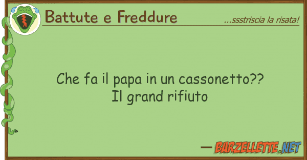 Battute e Freddure fa papa cassonetto?? gra