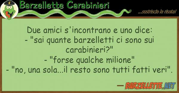 """Barzellette Carabinieri due amici s'incontrano dice: - """"s"""