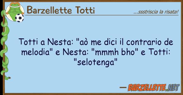 """Barzellette Totti totti nesta: """"a? me dici contrario"""