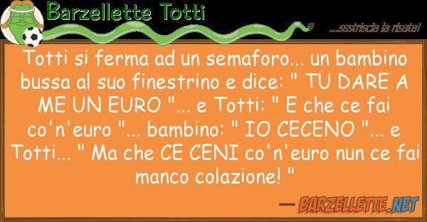 Barzellette Totti totti ferma semaforo... bamb