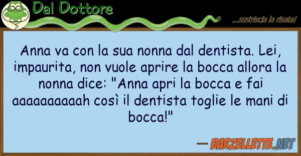 Dal Dottore anna va nonna dentista.