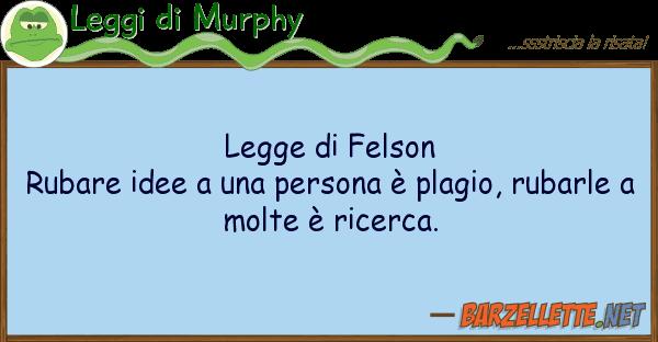 Amato Barzelletta: Legge di Felson Rubare idee a una persona è plagio KD06