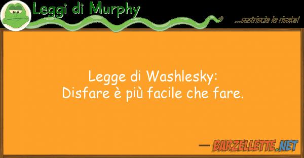 Leggi di Murphy legge washlesky: disfare ? pi? facile