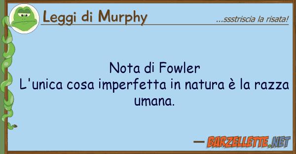 Leggi di Murphy nota fowler l'unica cosa imperfetta