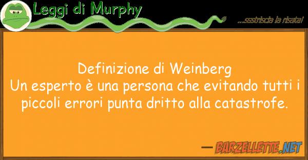 Barzelletta: Definizione di Weinberg Un esperto è una persona che...
