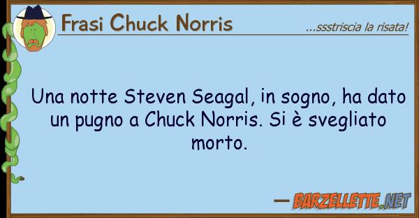Frasi Chuck Norris notte steven seagal, sogno, ha
