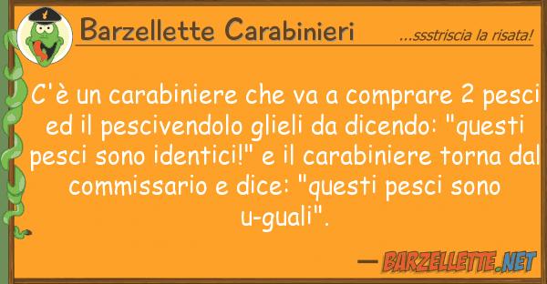 Barzellette Carabinieri c'? carabiniere va comprare 2 p