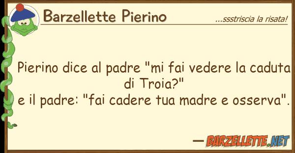 """Barzellette Pierino pierino dice padre """"mi fai vedere"""