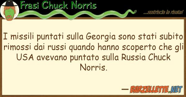 Frasi Chuck Norris missili puntati georgia sono sta