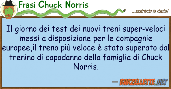 Frasi Chuck Norris giorno test nuovi treni super