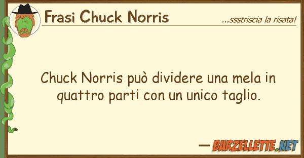 Frasi Chuck Norris chuck norris pu? dividere mela qu