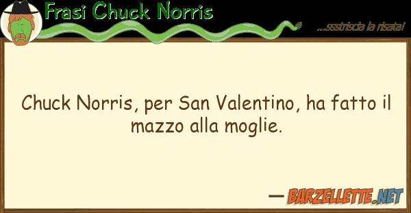 Frasi Chuck Norris chuck norris, san valentino, ha fatt