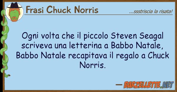 Frasi Chuck Norris ogni volta piccolo steven seagal