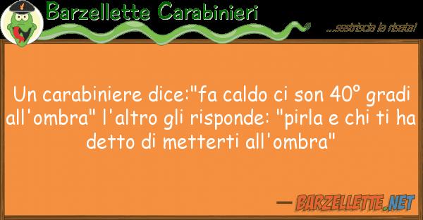 "Barzellette Carabinieri carabiniere dice:""fa caldo son 40?"